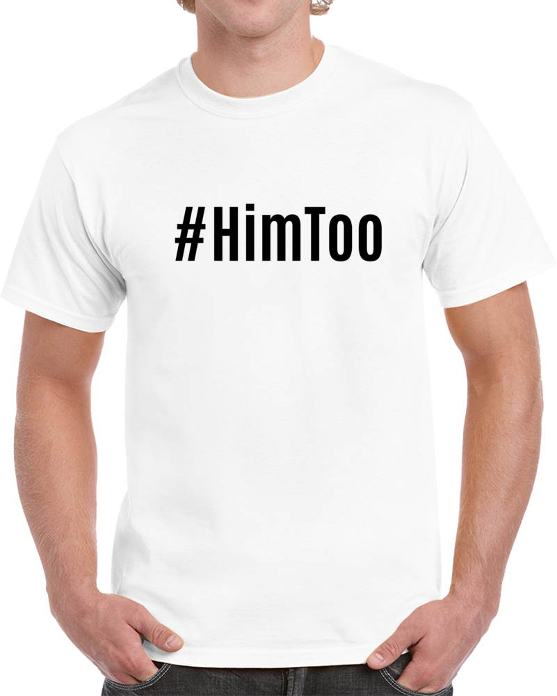 #HimToo Novelty T-Shirt Support For Men Him Too Movement Conversation Starter T