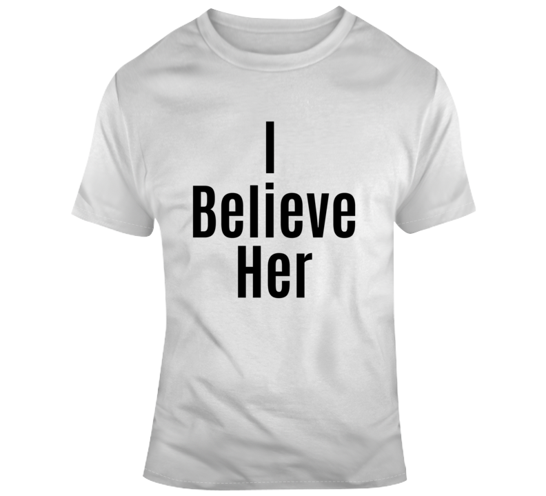 I Believe Her Novelty T-Shirt Support For Women Me Too Movement Social Justice T