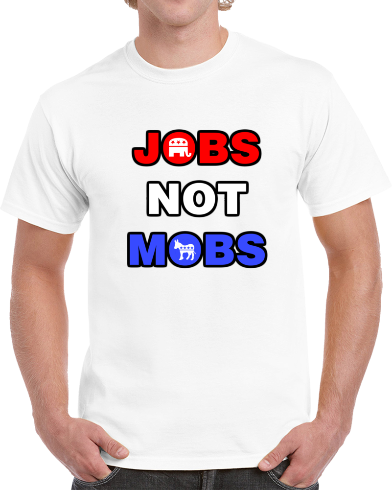 Jobs Not Mobs Political T Shirt President Donald Trump Maga Election 2020 Tee