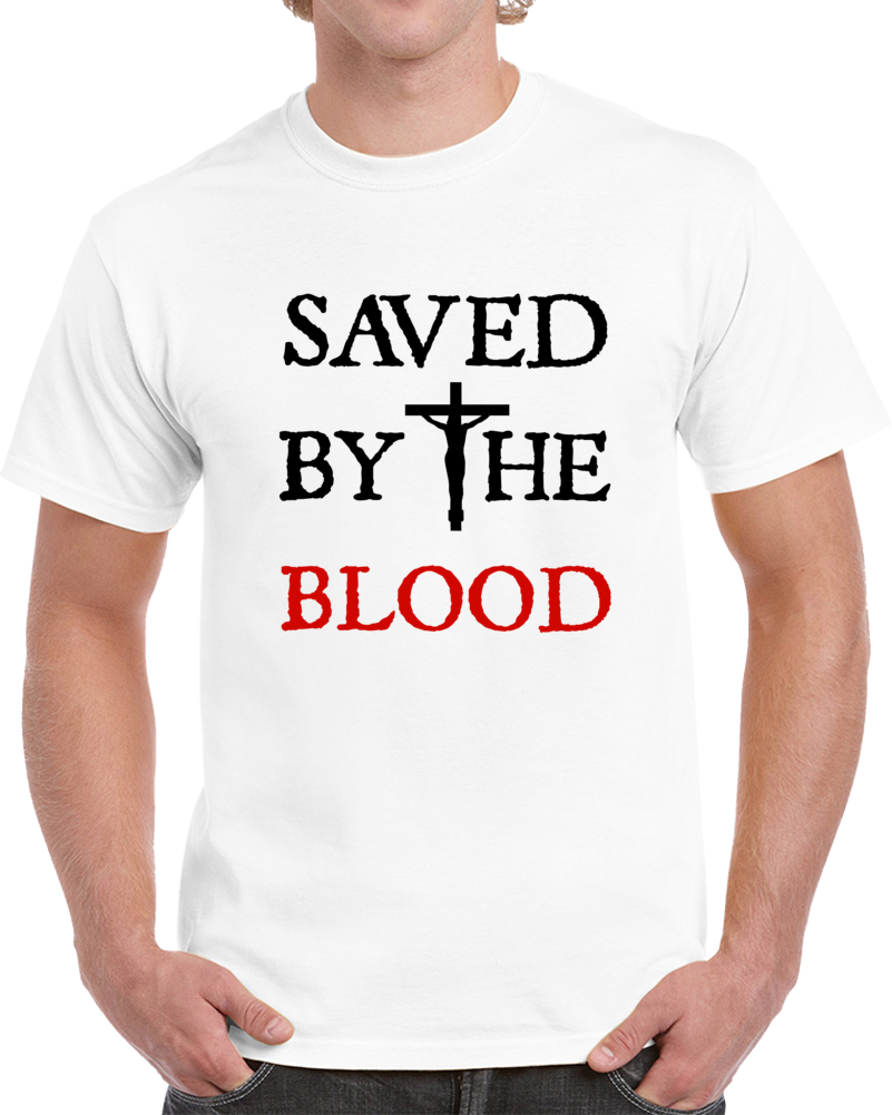 Saved By The Blood Christian T-shirt Savior Jesus Christ Novelty Religious Gift