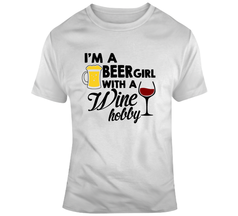 Im A Beer Girl With A Wine Hobby Funny Makes A Great Gift Tee For Women  T Shirt
