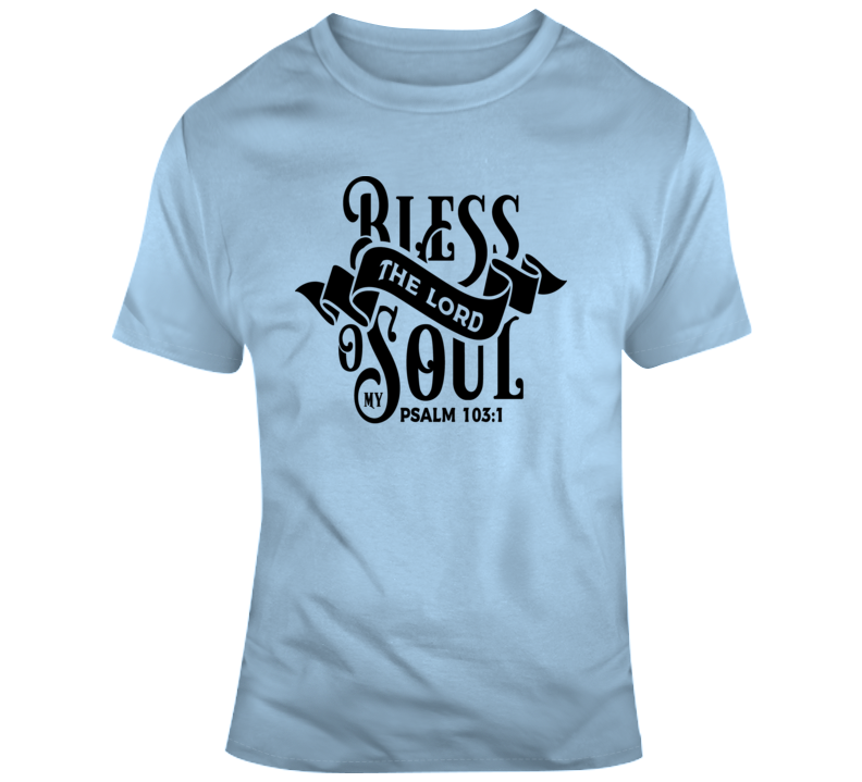 Bless The Lord O My Soul Tee Psalm 103:1 Savior Jesus Christ Christian T Shirt
