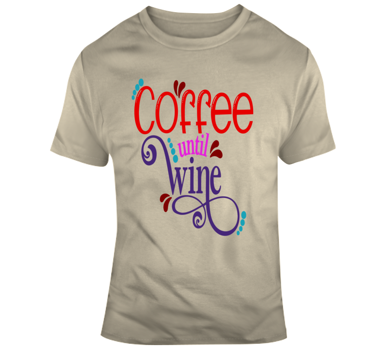 Coffee Until Wine Novelty T-Shirt Cool Glam Fashion Tee Makes A Great Gift T Shirt