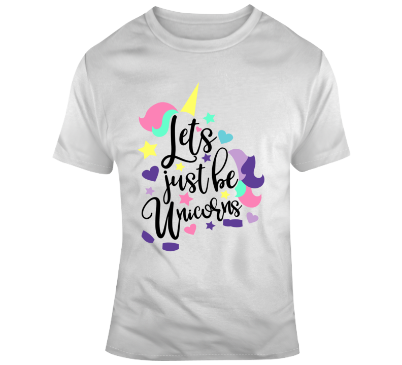 Lets Just Be Unicorns Funny Tee Magical Rainbow Horse Kumbaya Party Gift T Shirt