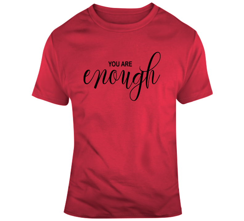 You Are Enough Inspirational Novelty T-shirt Is A Unique Motivational Gift Tee T Shirt