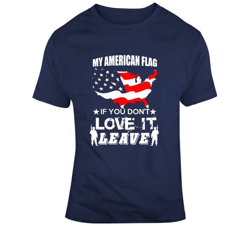 My American Flag Love It Or Leave Patriotic Tee Usa Pride Military Vet T Shirt