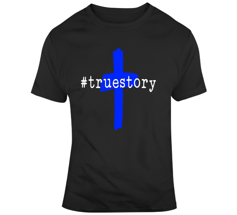 True Story Christian T-Shirt The Savior Jesus Christ Crucifix Religious Tee Top T Shirt