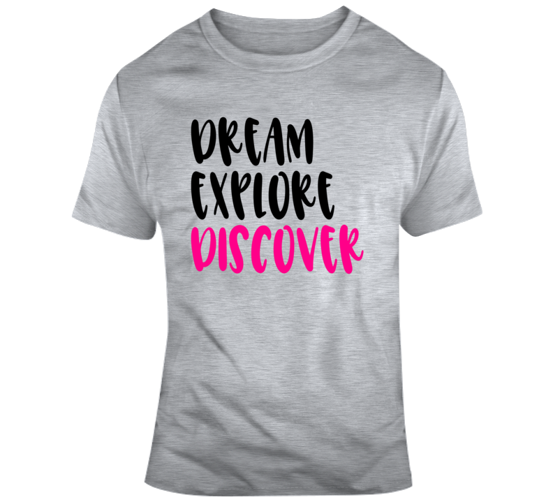 Dream Explore Discover Positive T-Shirt Motivational And Inspirational Gift Tee T Shirt