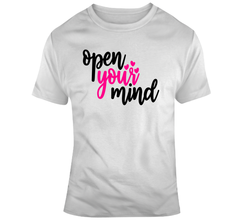 Open Your Mind Positive T-Shirt Motivational And Inspirational Tee Gift T Shirt