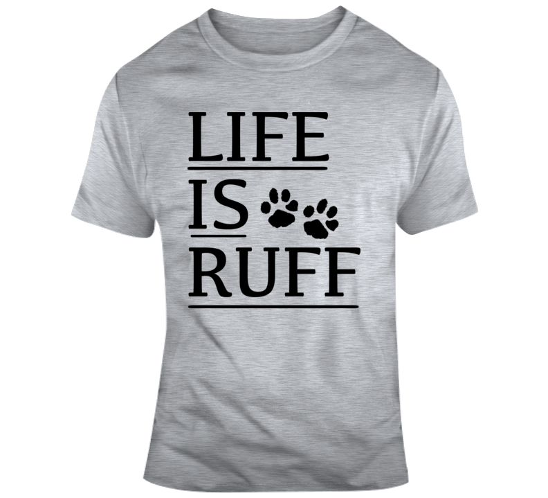 Life Is Ruff Cool Animal Paws T-Shirt A Great Pet Lover Tee Cat Dog Gift T Shirt