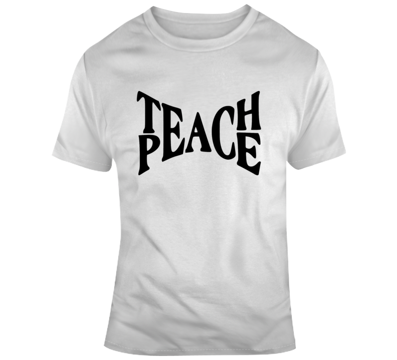 Teach Peace Inspirational Novelty T Shirt Happy Motivational Tee Gift T Shirt