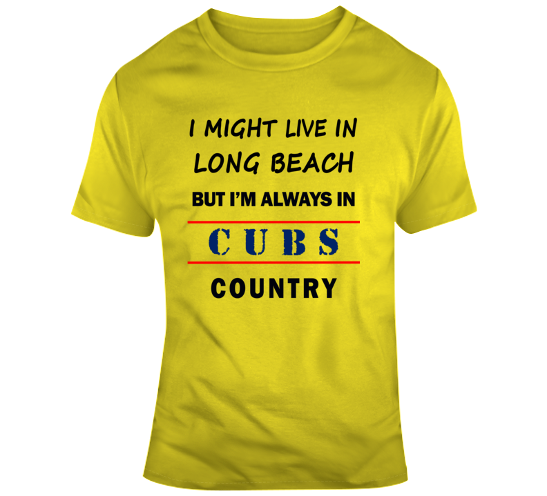 I Might Live In Long Beach But Im Always In Cubs Country Tee Chicago T Shirt