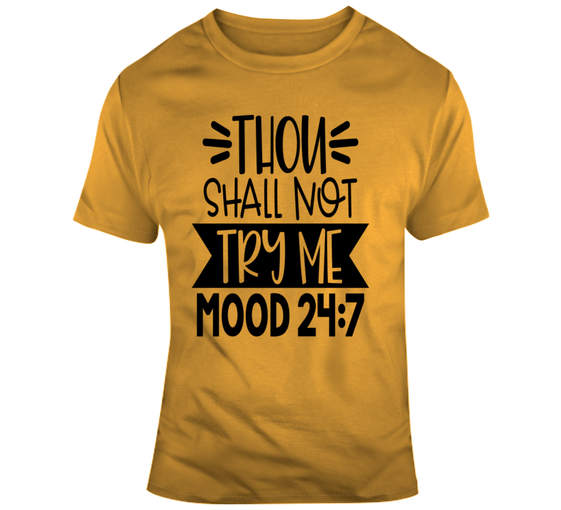 Thou Shall Not Try Me Funny T-Shirt Mood 24:7 Hilarious Tee Novelty Gift T Shirt