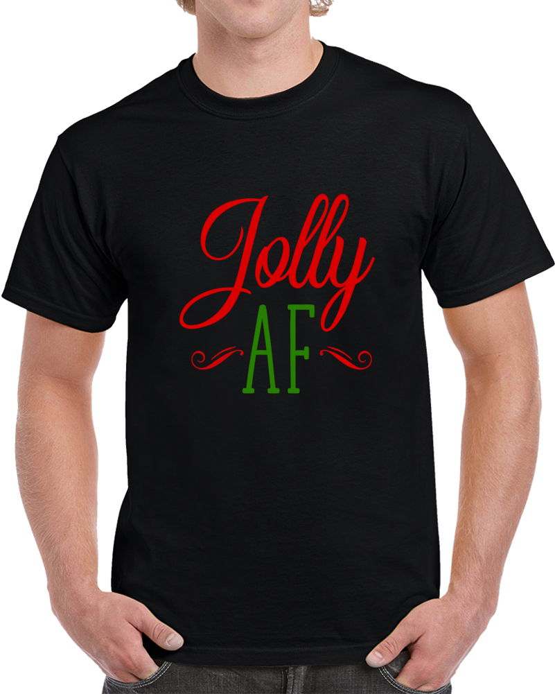 Jolly Af Funny Risque Christmas T-Shirt Yuletide Holiday Tee Fun Gift T Shirt
