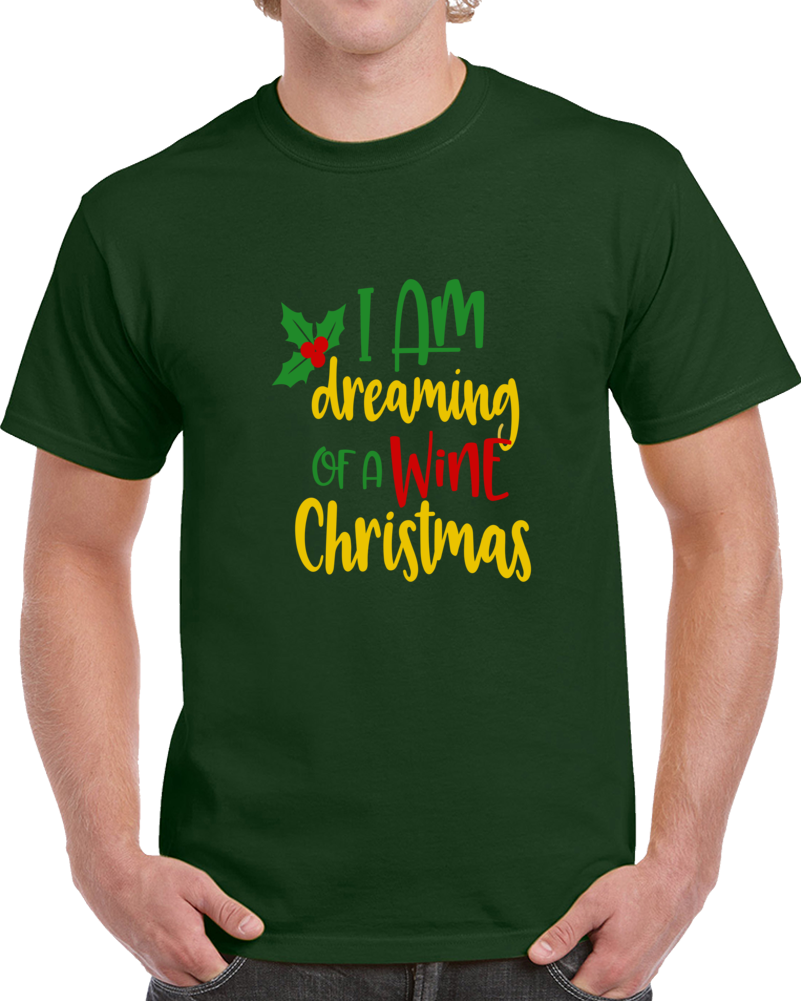 I Am Dreaming Of A Wine Christmas T-Shirt Yuletide Holiday Tee Fun Gift T Shirt