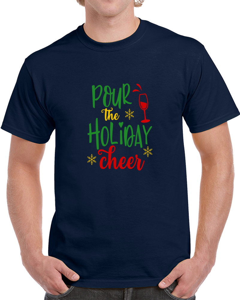 Pour The Holiday Cheer Christmas T-Shirt Yuletide Spirits Tee Fun Gift T Shirt