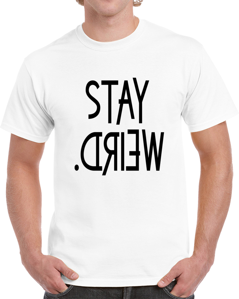 Stay Weird Funny Novelty Tee Hilarious Unisex T Shirt A Great Glam Party Gift TShirt