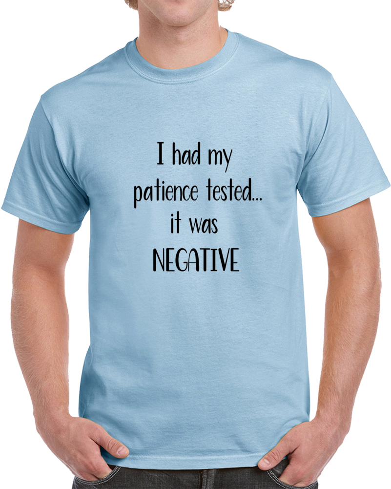 I Had My Patience Tested It Was Negative Funny T-Shirt Makes A Great Gift Tee T Shirt