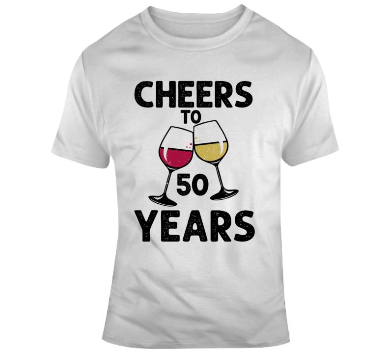 Cheers To 50 Years T Shirt Fun Novelty Wine Glass 50th Birthday T- Gift Tee T Shirt
