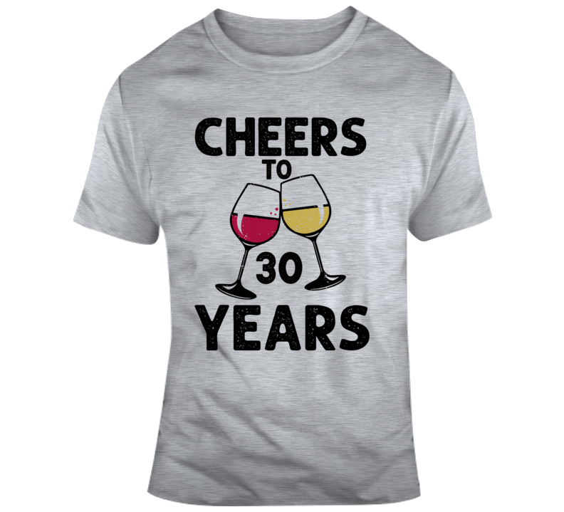 Cheers To 30 Years T Shirt Fun Novelty Wine Glass 30th Birthday T- Gift Tee T Shirt