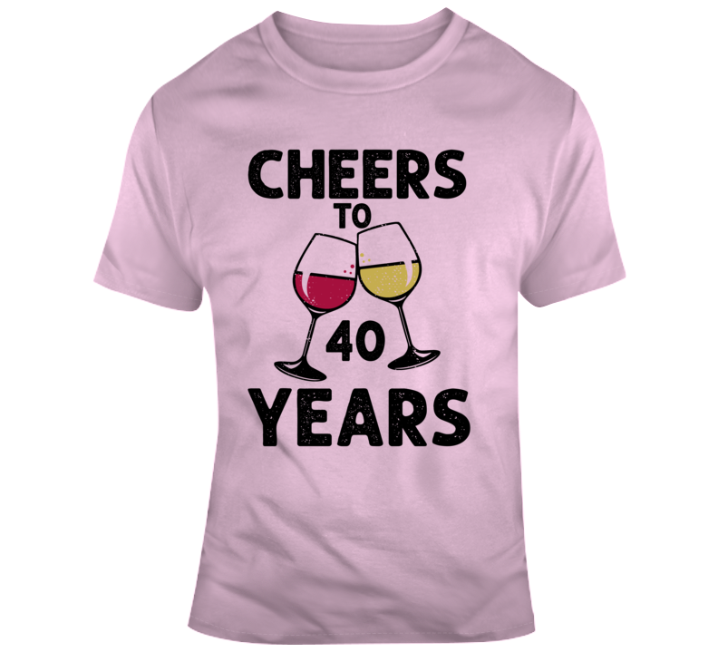 Cheers To 40 Years T Shirt Fun Novelty Wine Glass 40th Birthday T- Gift Tee T Shirt