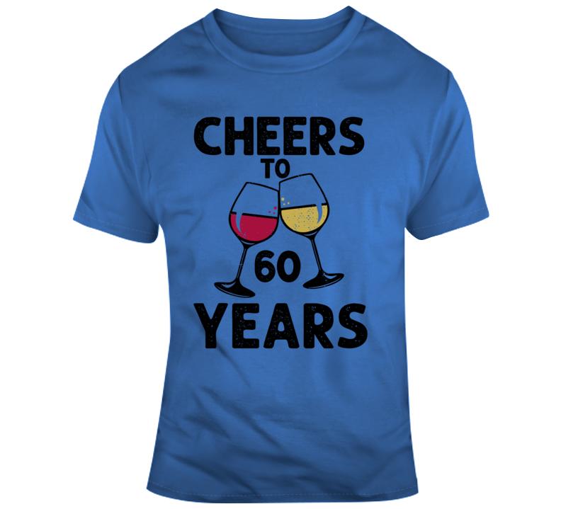 Cheers To 60 Years T Shirt Fun Novelty Wine Glass 60th Birthday T- Gift Tee T Shirt