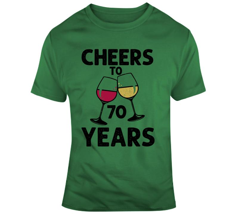 Cheers To 70 Years T Shirt Fun Novelty Wine Glass 70th Birthday T- Gift Tee T Shirt