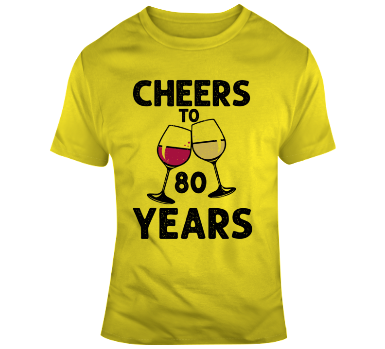 Cheers To 80 Years T Shirt Fun Novelty Wine Glass 80th Birthday Tee Gift T Shirt