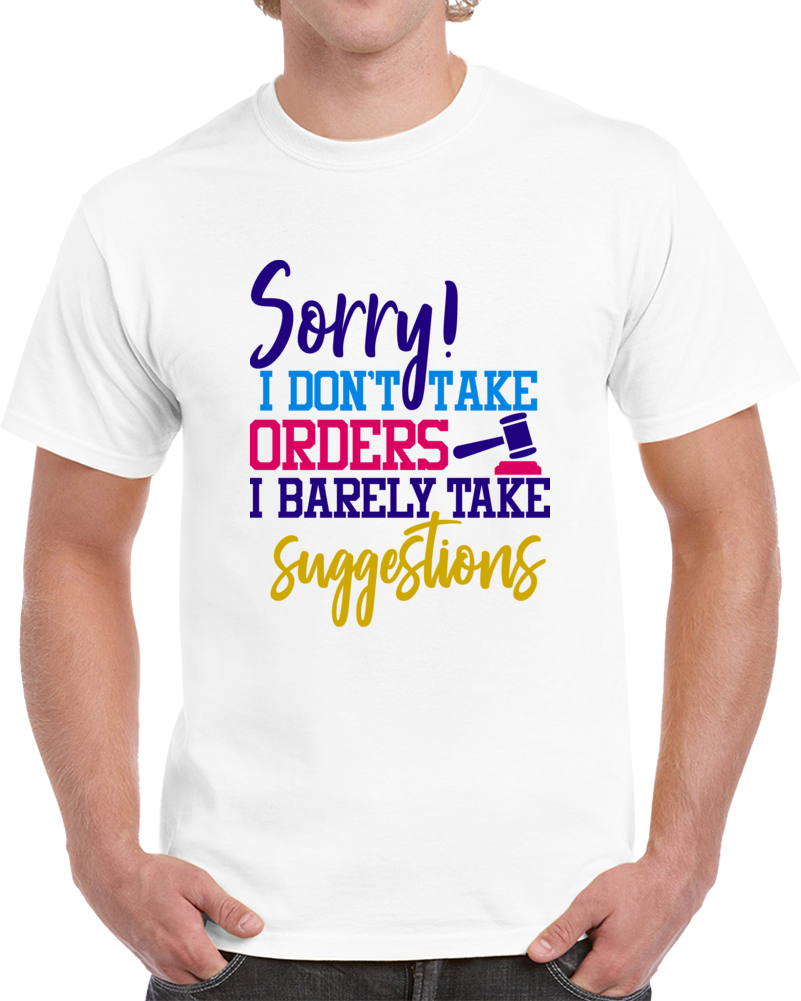Sorry I Don't Take Orders I Barely Take Suggestions Funny T-Shirt Great Gift Tee T Shirt