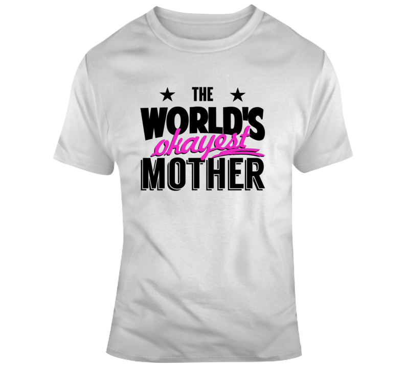 The World's Okayest Mother Novelty TShirt Cool Happy Mom Tee Is A Great Gift T Shirt