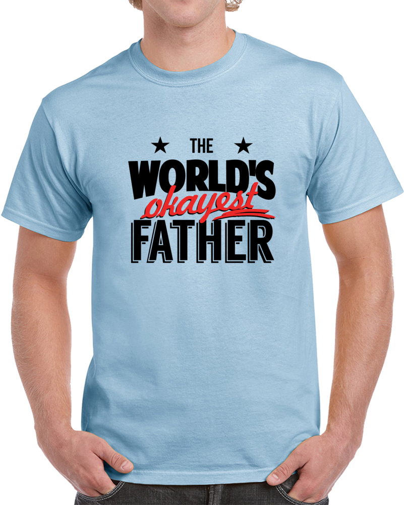 The World's Okayest Father Novelty TShirt Cool Happy Dad Tee Is A Great Gift T Shirt
