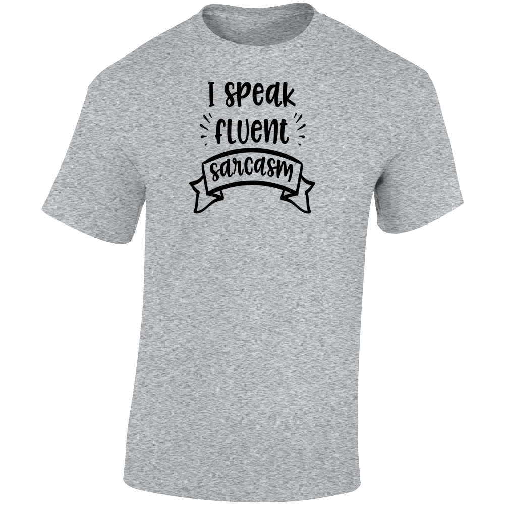 I Speak Fluent Sarcasm Funny T-Shirt Makes A Cool Sarcastic Dope Gift Tee TShirt