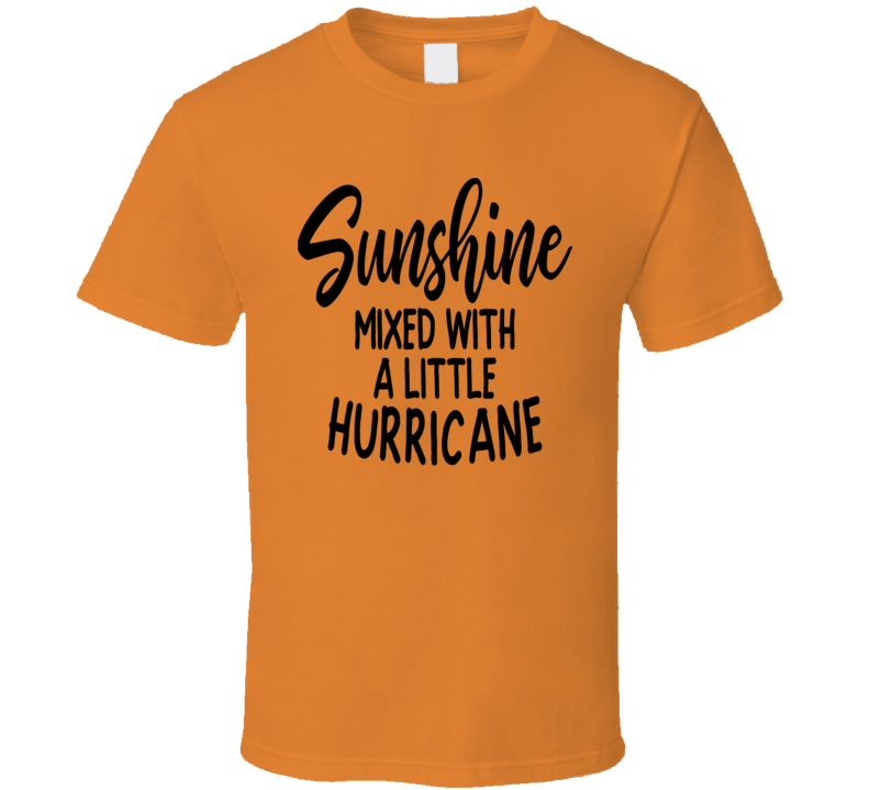 Sunshine Mixed With A Little Hurricane Funny TShirt Is A Cool Sarcastic Tee Gift TShirt