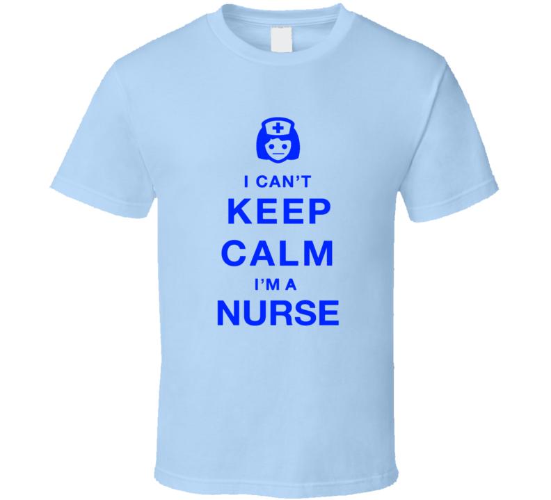 I Can't Keep Calm I'm A Nurse T Shirt Makes a Great Novelty Gift Tee For Nurses TShirt