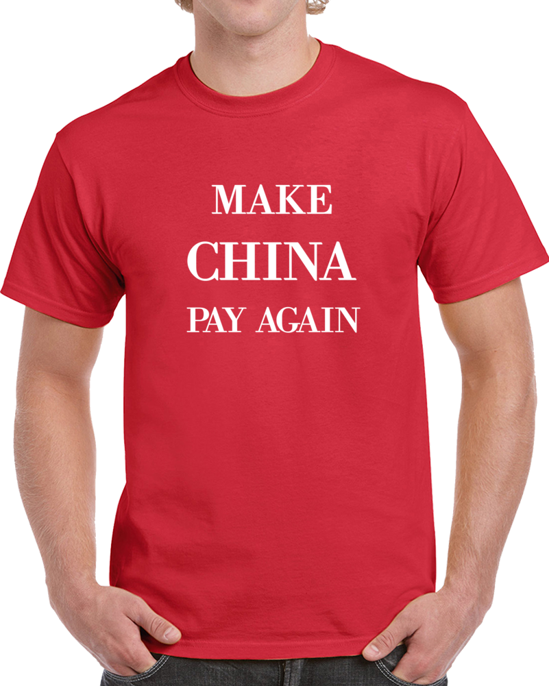 Make China Pay Again T Shirt Funny Novelty Political Tee Is A Great Gift TShirt