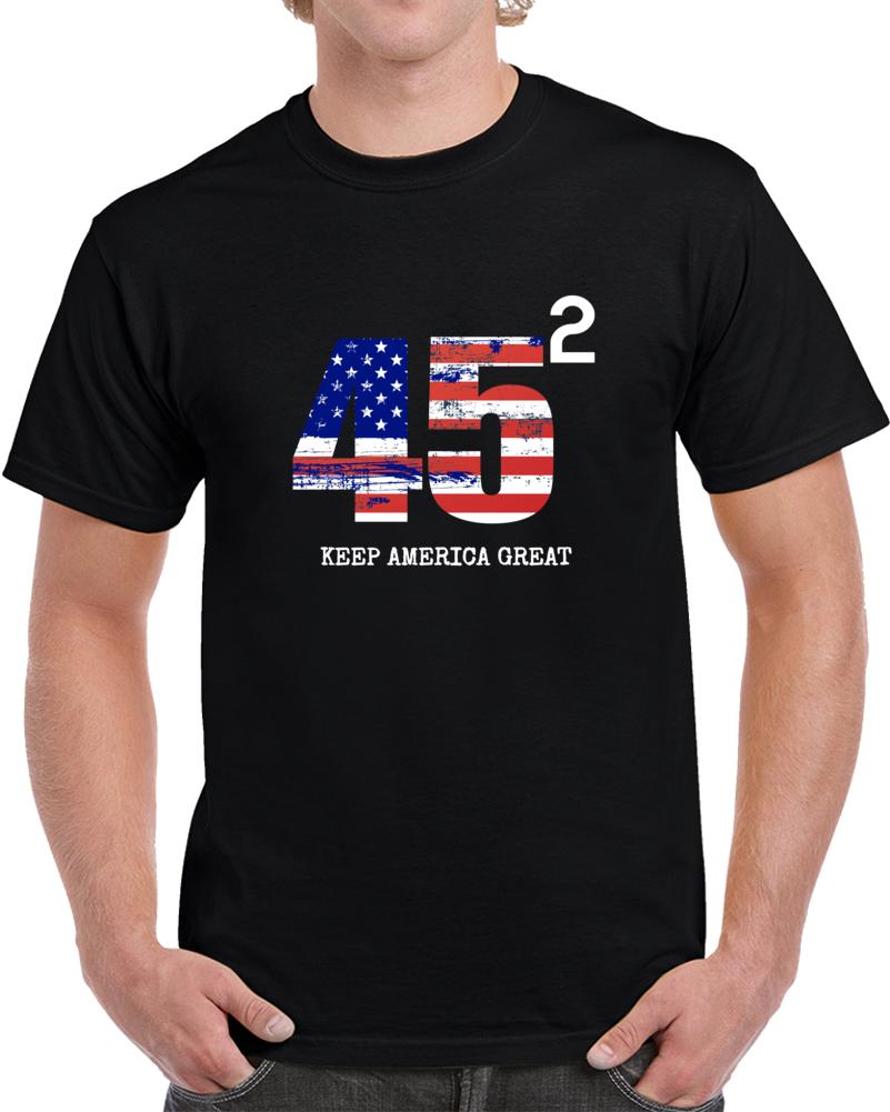 45 Squared Keep America Great TShirt President Donald Trump T Shirt Political Tee T Shirt