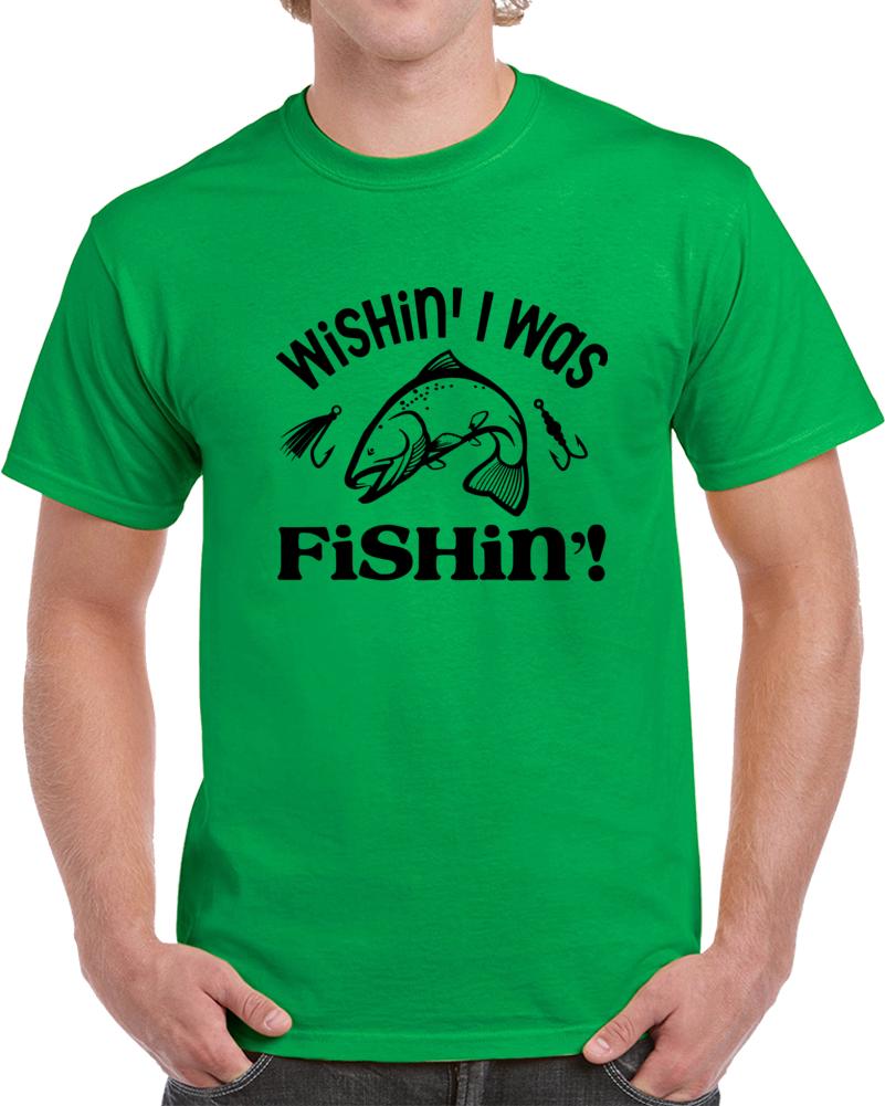 Wishin' I Was Fishin T Shirt Cool Fishing Tee Makes A Great Fishing Gift TShirt