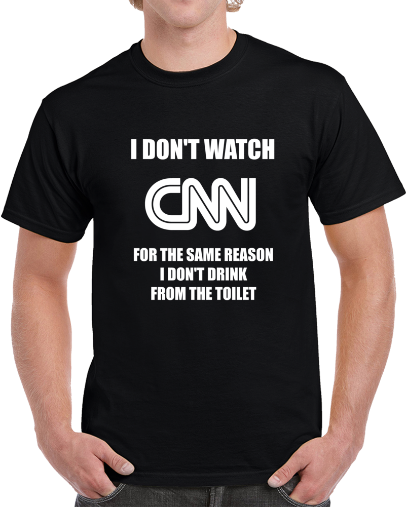 I Don't Watch Cnn Fake News T Shirt Funny Novelty Sarcastic Media Tee Gift T Shirt