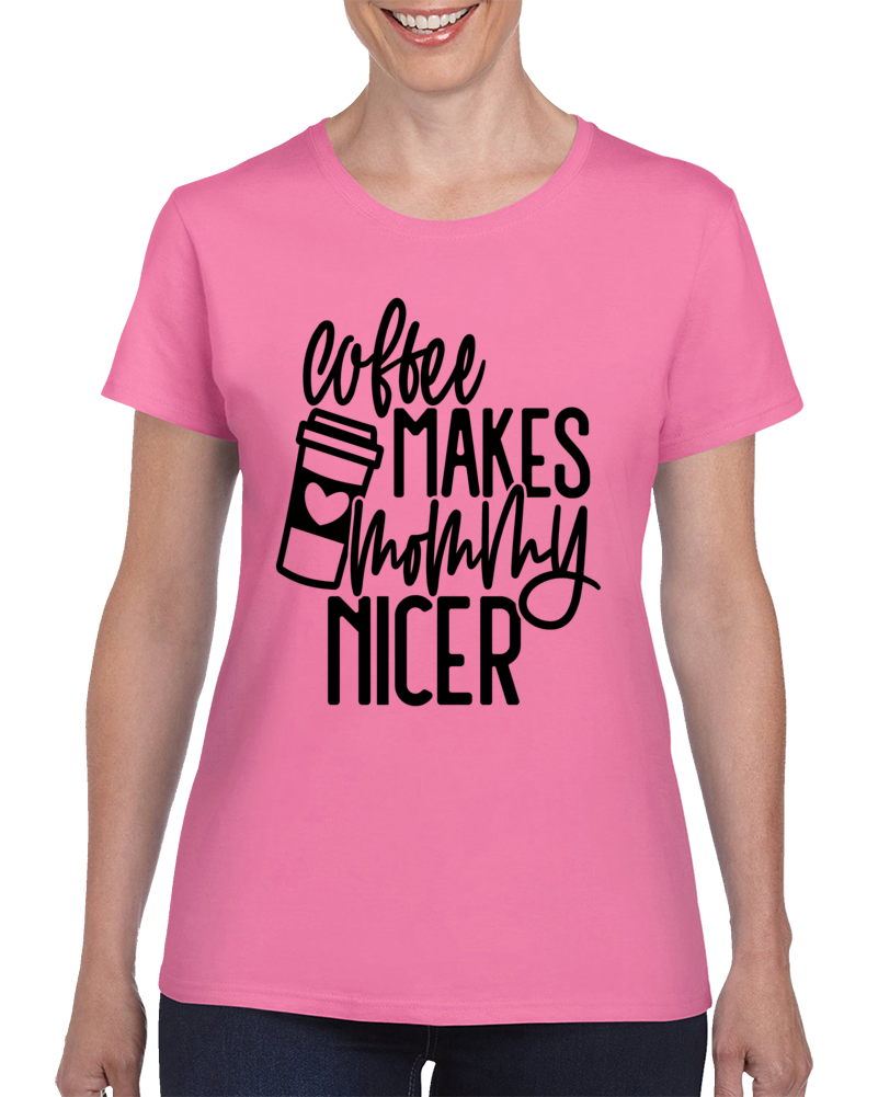 Coffee Makes Mommy Nicer T Shirt Cool Mother Tee Is A Great Gift For Mom Ladies T Shirt