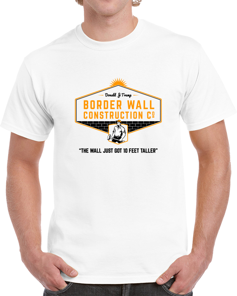 Donald J Trump Border Wall Construction Company T Shirt Cool President Trump Gift Tee TShirt