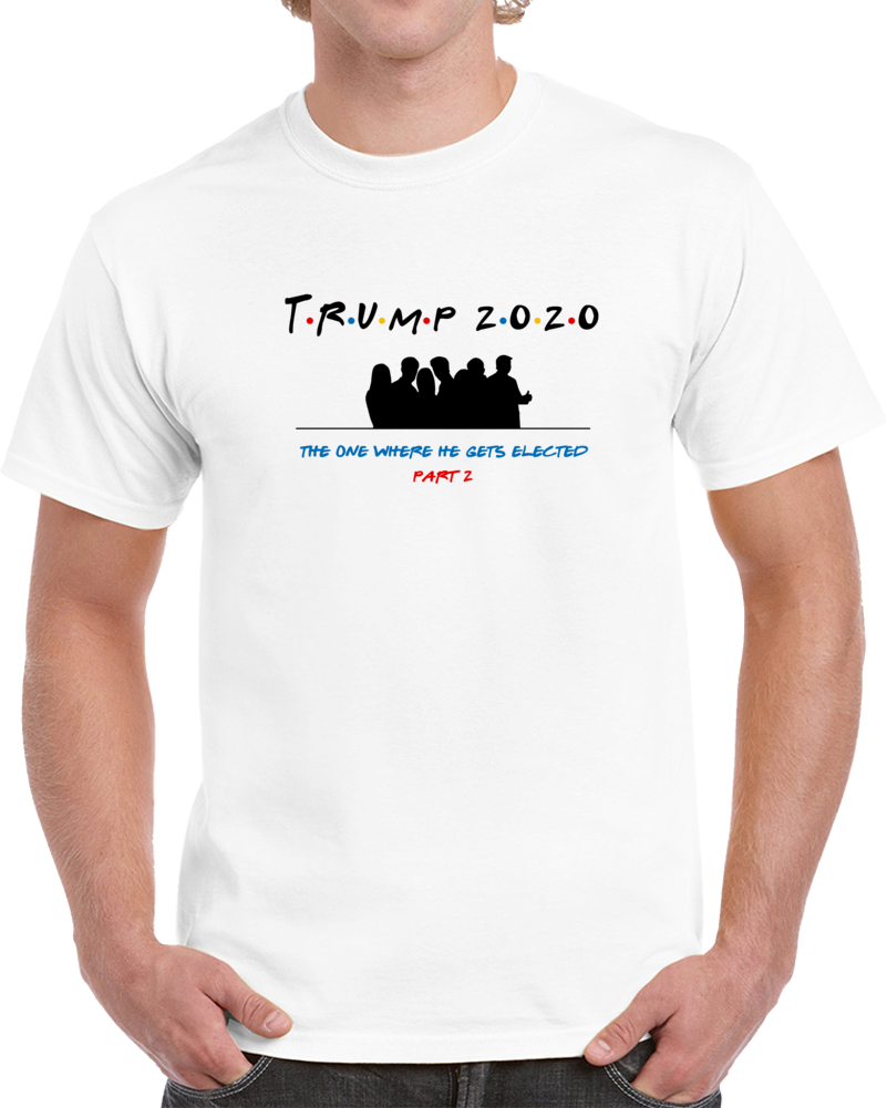 Trump 2020 Friends Theme Keep America Great T Shirt Second Term Election Tee Gift T Shirt