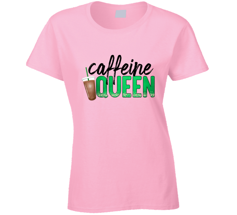 Caffeine Queen Funny T Shirt Cool Womens Tee Is A Great TShirt For Coffee Lovers