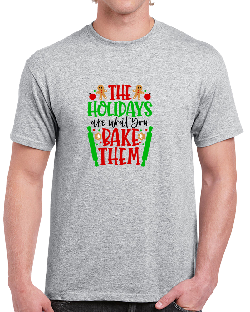 The Holidays Are What You Bake Them T Shirt Unisex Christmas Tee A Great TShirt