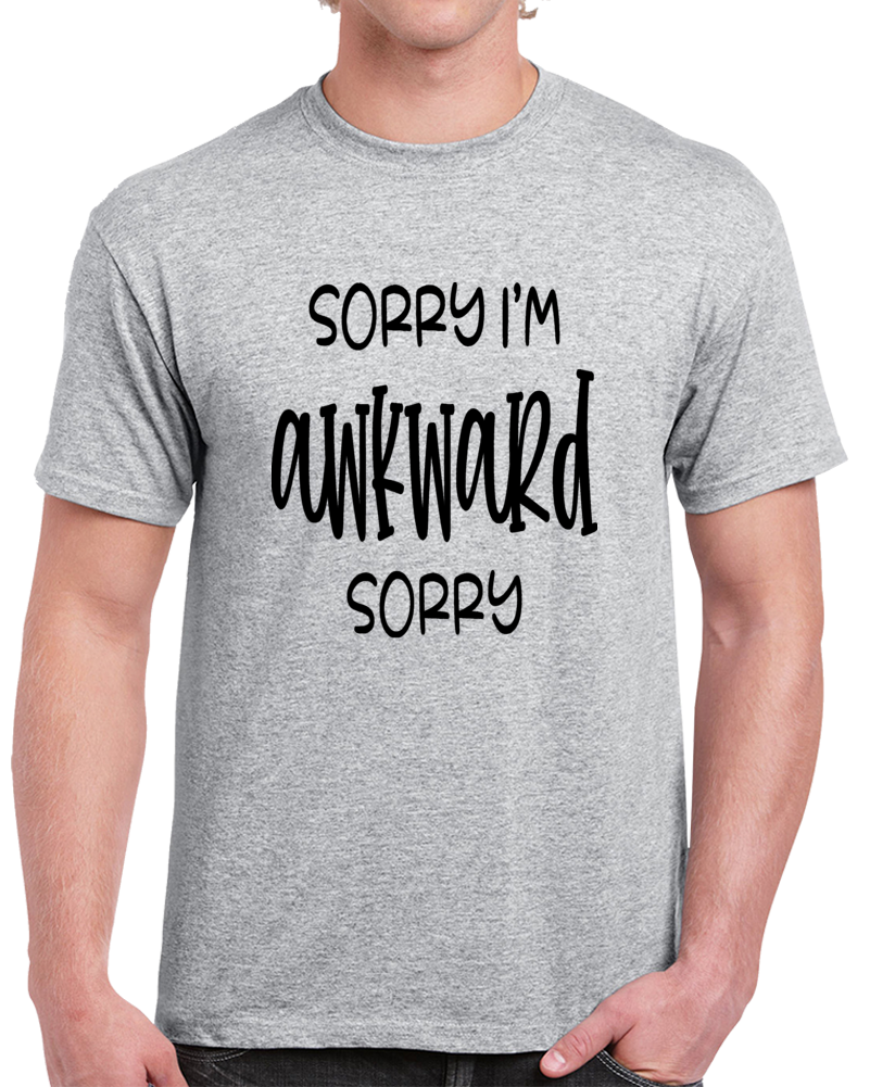 Sorry I'm Awkward Sorry Tee Funny Unisex T Shirt Cool Sarcastic Party T Shirt