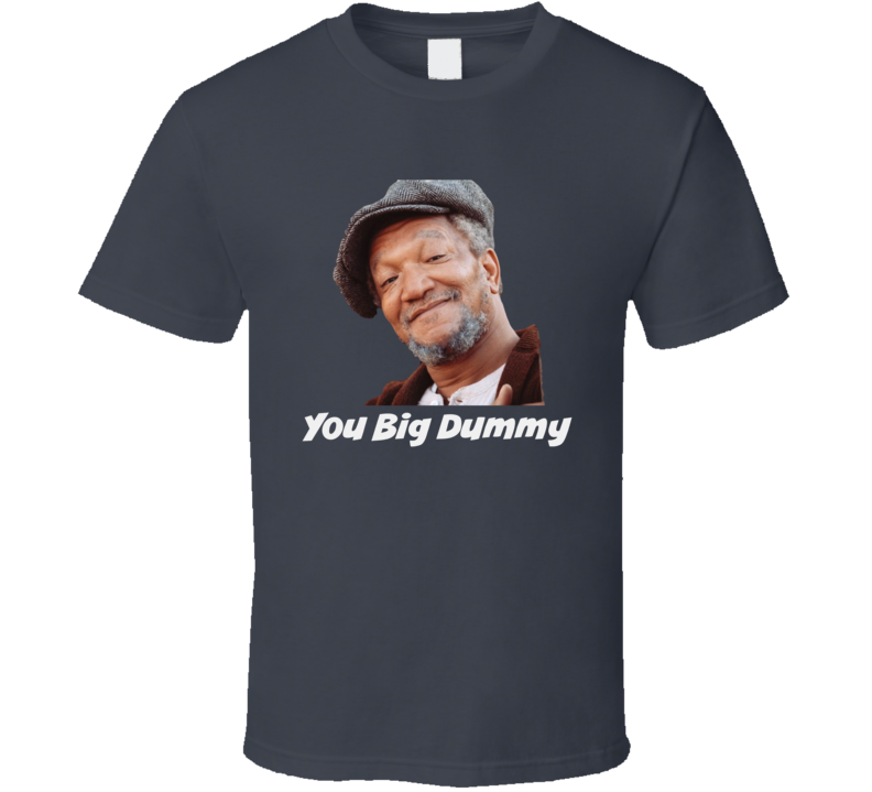 Sanford & Son You Big Dummy T Funny Tee T Shirt