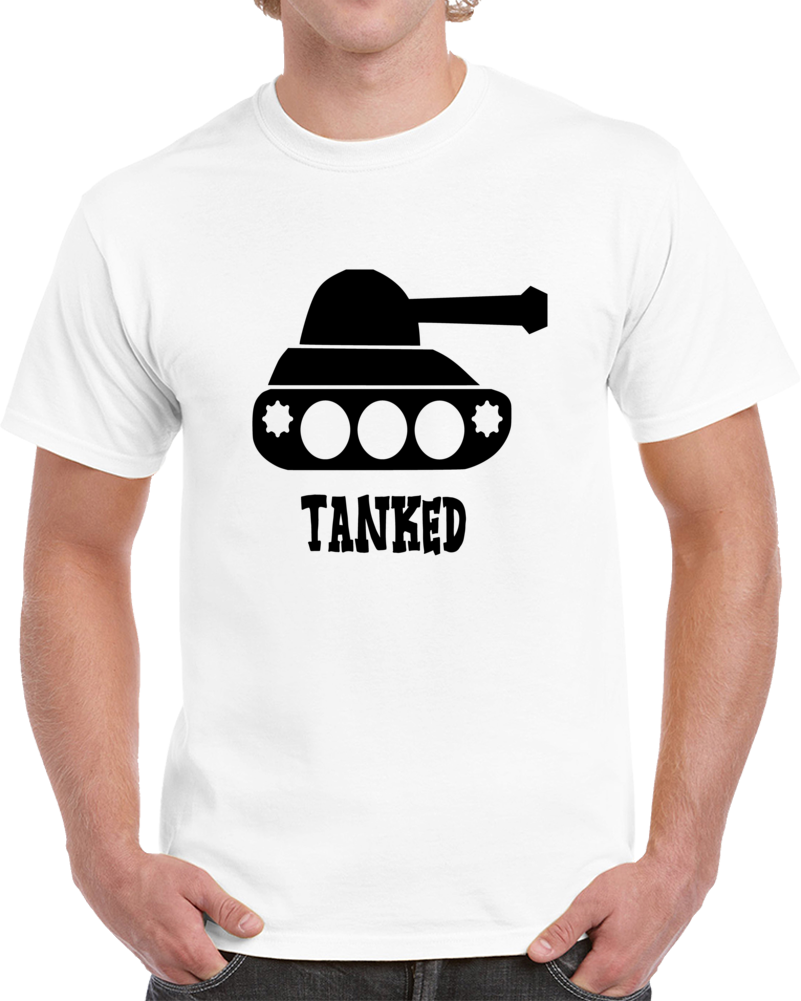 Tanked Funny Drinking T-Shirt - Sarcastic Party Tee - Hilarious TShirt For Drinking Fun