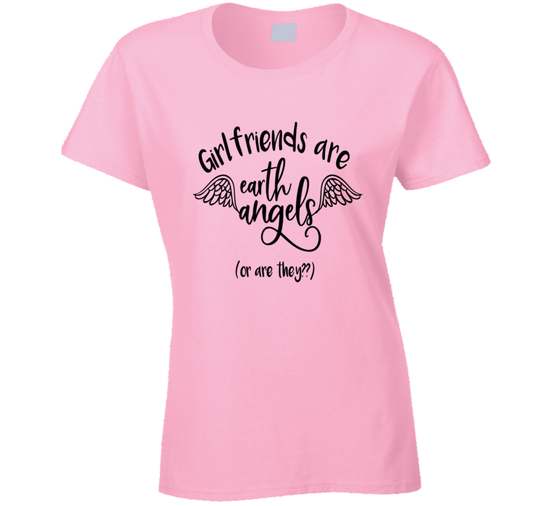Girlfriends Are Earth Angels Or Are They Funny Tee Cool Girlfriend Gift Ladies TShirt