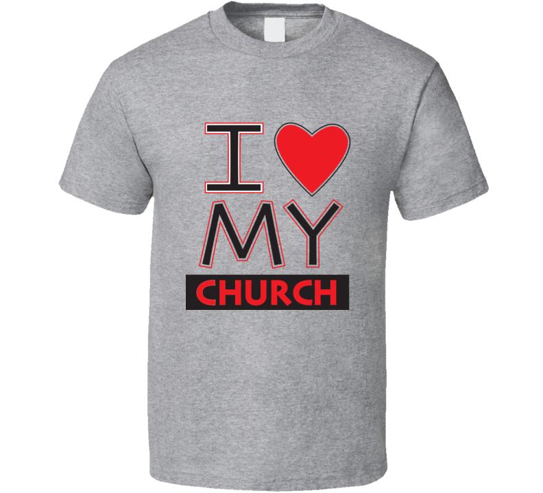I Love My Church T Shirt Novelty Fashion Christian Clothing Tee