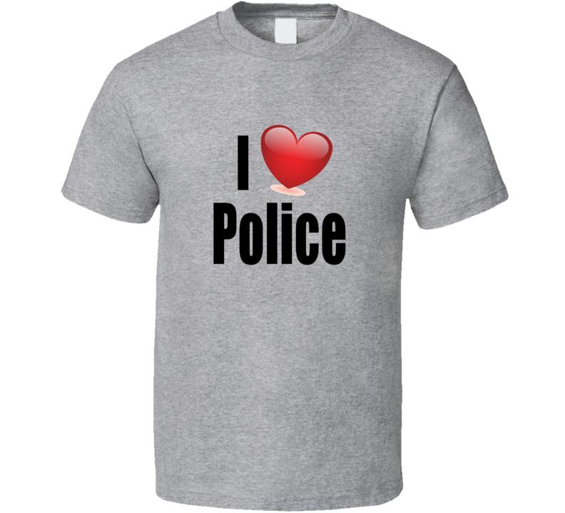 I Love The Police T Shirt Novelty Fashion Clothing Gift Tee