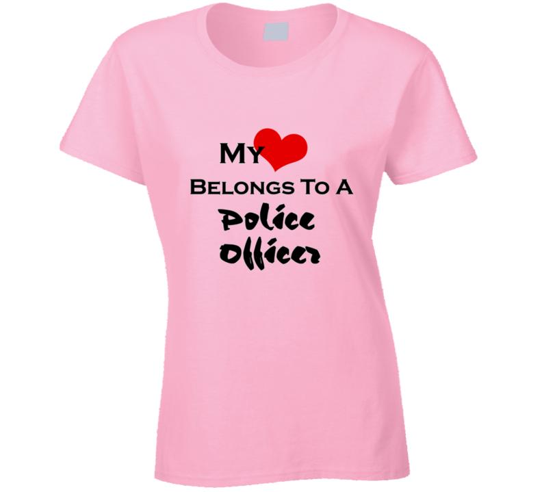My Heart Belongs to a Police Officer T Shirt Novelty Gift Tee